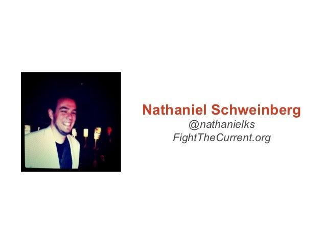 Nathaniel Schweinberg       @nathanielks    FightTheCurrent.org