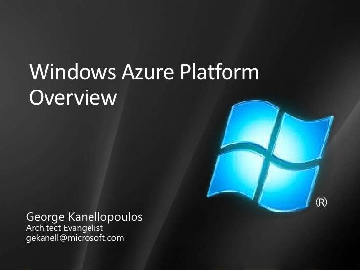 Windows Azure PlatformOverview<br />George Kanellopoulos<br />Architect Evangelist<br />gekanell@microsoft.com<br />