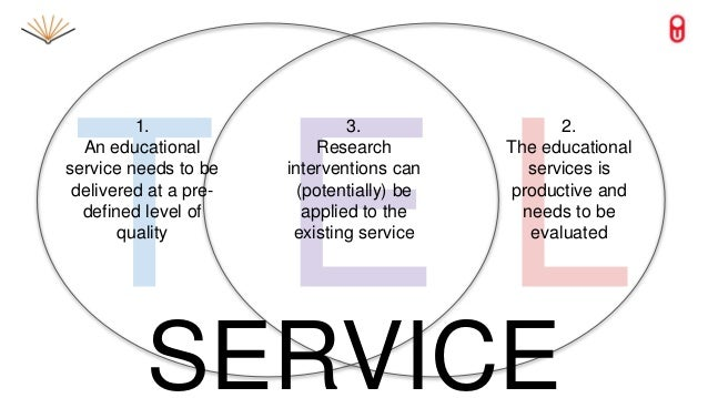 1. An educational service needs to be delivered at a pre- defined level of quality 2. The educational services is producti...