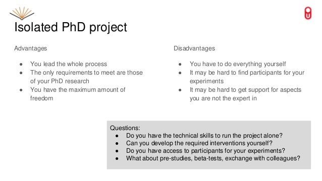 Isolated PhD project Advantages ● You lead the whole process ● The only requirements to meet are those of your PhD researc...
