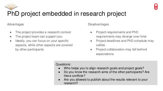 PhD project embedded in research project Advantages ● The project provides a research context ● The project team can suppo...