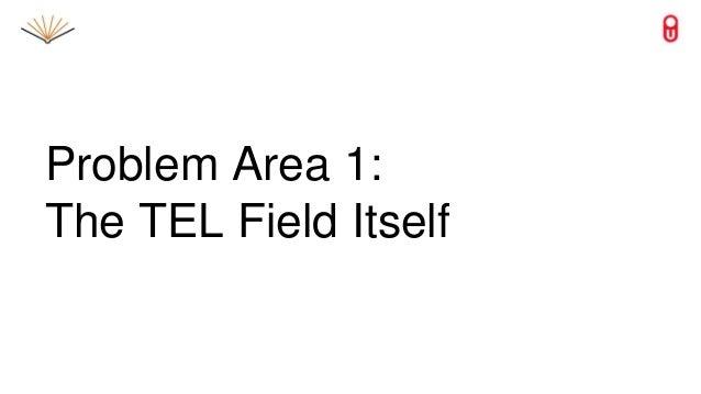 Problem Area 1: The TEL Field Itself
