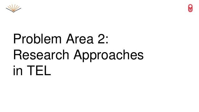 Problem Area 2: Research Approaches in TEL