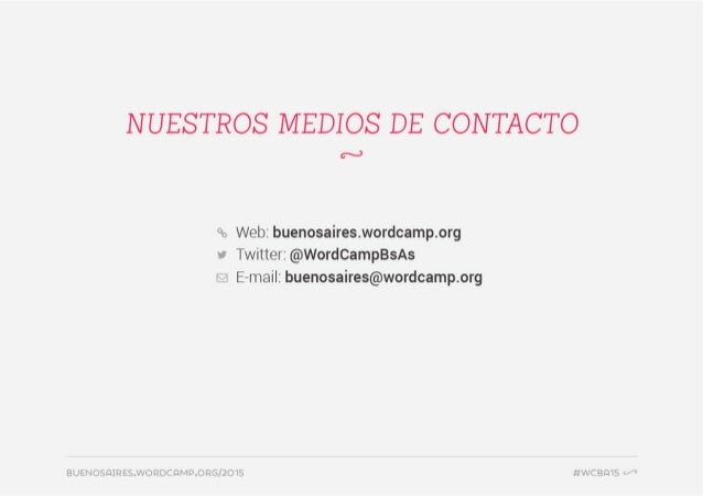 NUESTROS MEDIOS DE CONTACTO  cs. )  Q0 Web:  buenosaires. wordcamp. org v Twitter:  @WordCampBsAs ñ E-mail:  buenosaires@w...