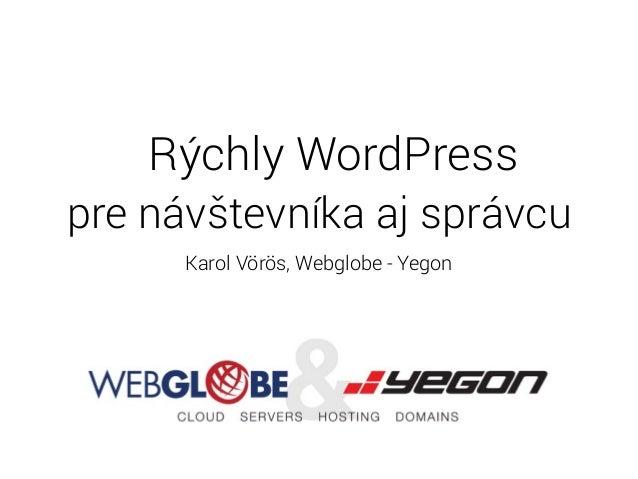 Rýchly WordPress pre návštevníka aj správcu Karol Vörös, Webglobe - Yegon