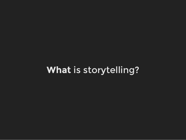 What is storytelling?