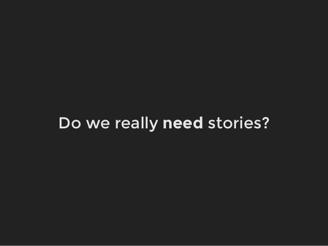 Do we really need stories?