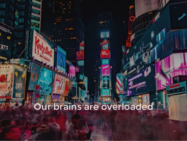 Our brains are overloaded