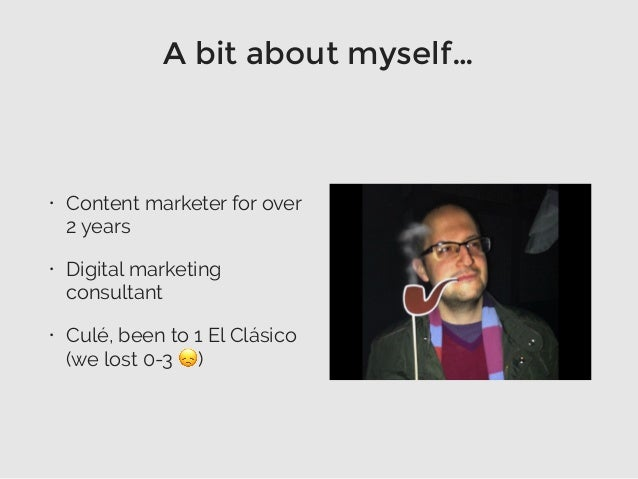• Content marketer for over 2 years • Digital marketing consultant • Culé, been to 1 El Clásico (we lost 0-3 😞) A bit abou...