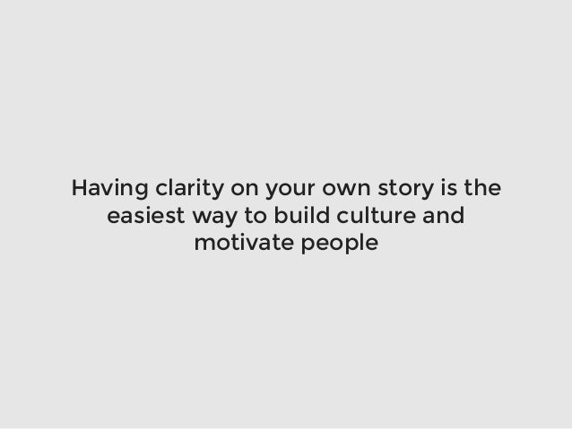 Having clarity on your own story is the easiest way to build culture and motivate people