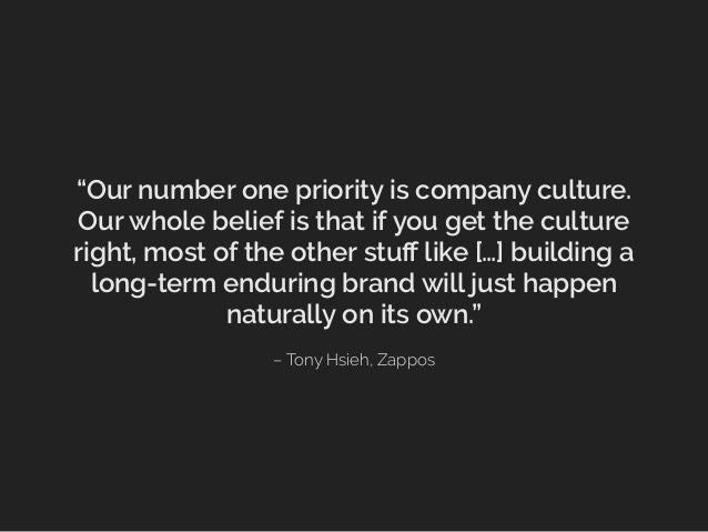 """– Tony Hsieh, Zappos """"Our number one priority is company culture. Our whole belief is that if you get the culture right, m..."""
