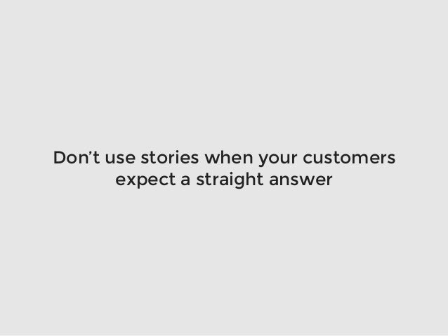 Don't use stories when your customers expect a straight answer