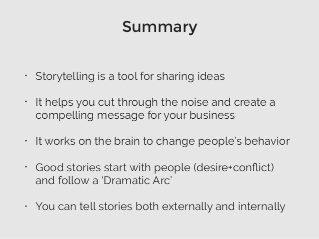 Summary • Storytelling is a tool for sharing ideas • It helps you cut through the noise and create a compelling message fo...