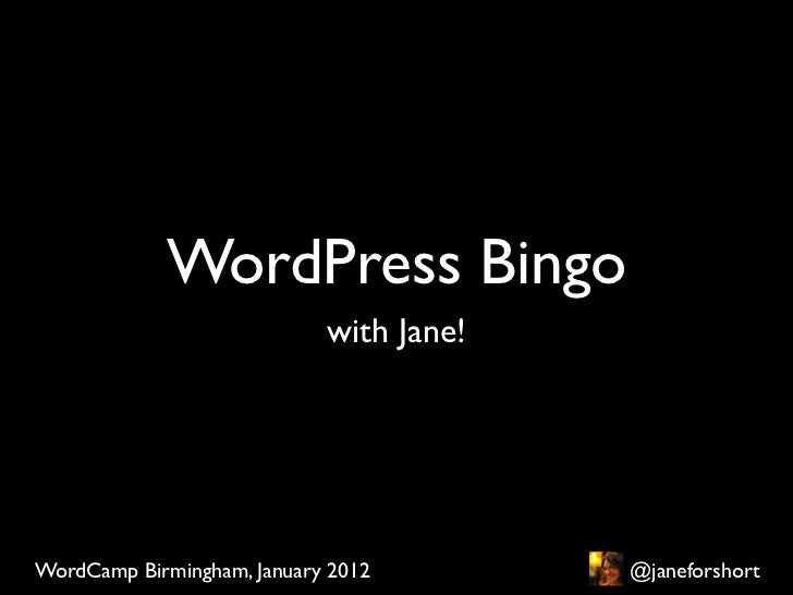 WordPress Bingo                            with Jane!WordCamp Birmingham, January 2012        @janeforshort