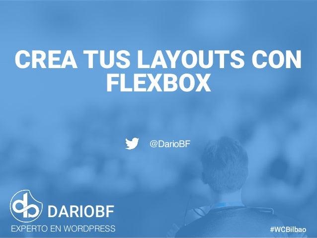 dariobf.com #WCBCN CREA TUS LAYOUTS CON FLEXBOX DARIOBF EXPERTO EN WORDPRESS #WCBilbao @DarioBF