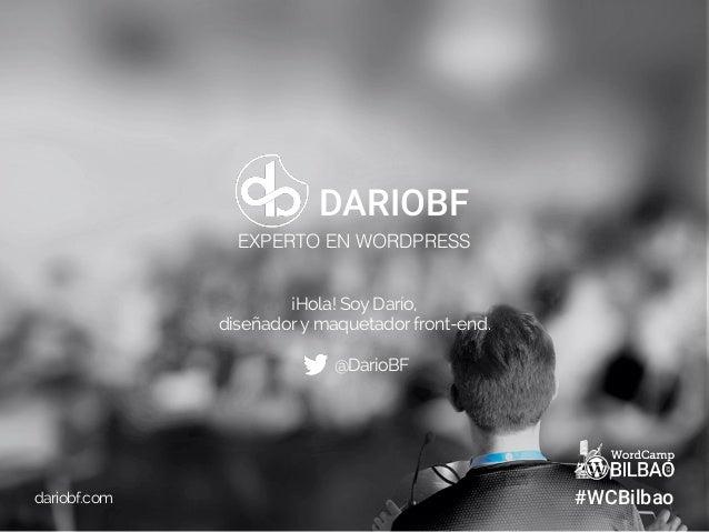 WordCamp Bilbao - De HTML a WordPress - @DarioBF Slide 2