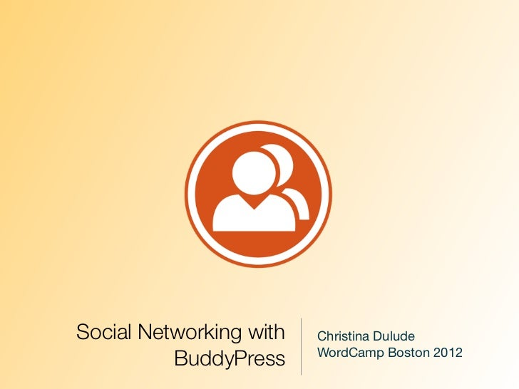 Social Networking with   Christina Dulude                         WordCamp Boston 2012          BuddyPress