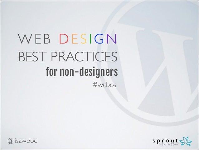 W E B D E S I G N   BEST PRACTICES for non-designers #wcbos  @lisawood