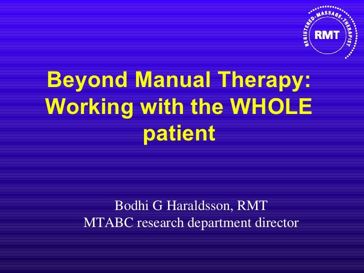 Beyond Manual Therapy: Working with the WHOLE patient Bodhi G Haraldsson, RMT MTABC research department director