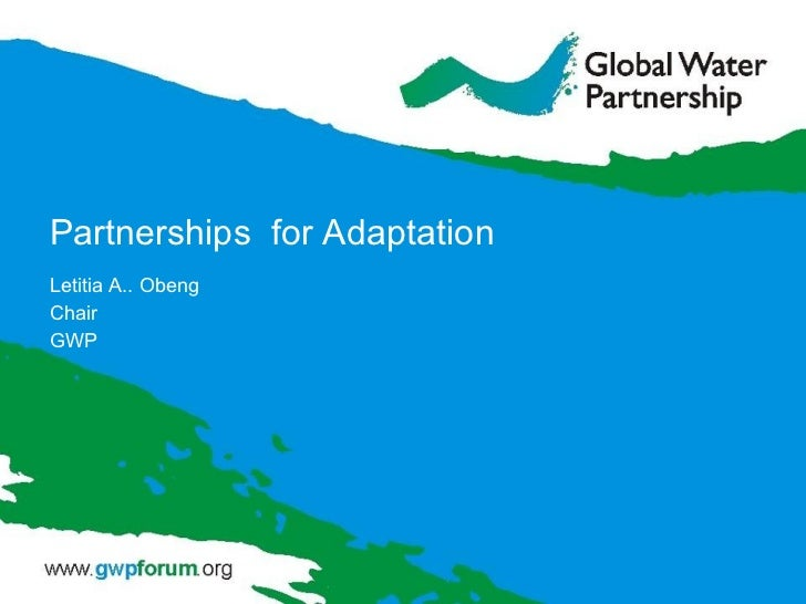 Partnerships  for Adaptation Letitia A.. Obeng Chair GWP