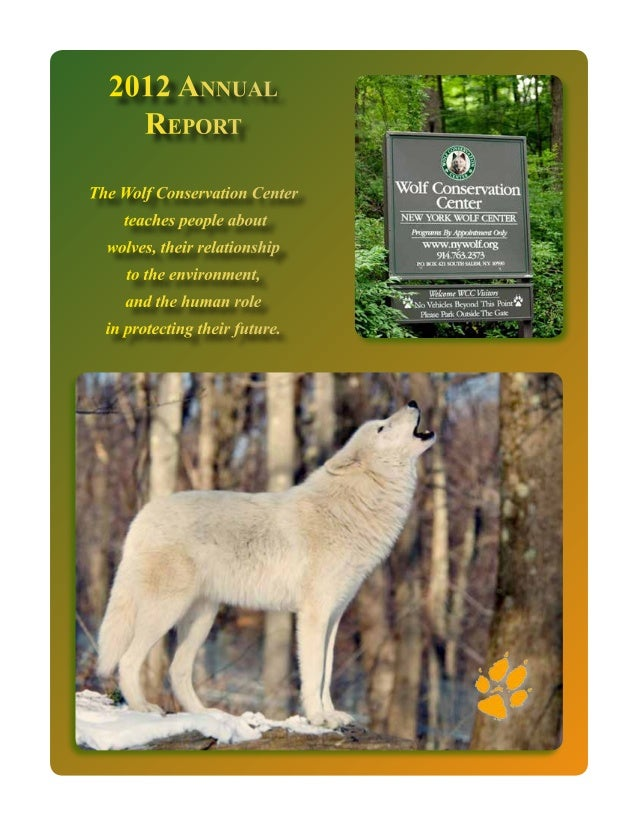 2012 Annual Report The Wolf Conservation Center teaches people about wolves, their relationship to the environment, and th...