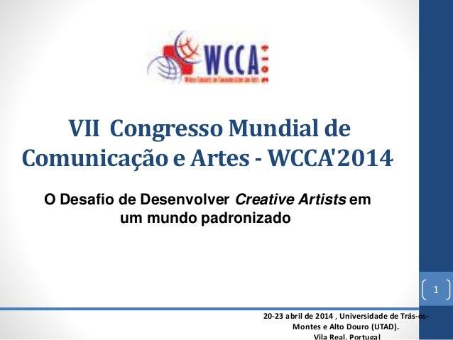 VII Congresso Mundial de Comunicação e Artes -WCCA'2014  20-23 abril de 2014, Universidade de Trás-os- Montes e Alto Douro...