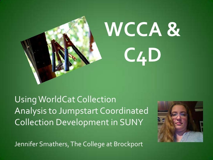 WCCA &                                C4D Using WorldCat Collection Analysis to Jumpstart Coordinated Collection Developme...