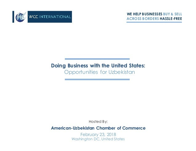 WE HELP BUSINESSES BUY & SELL ACROSS BORDERS HASSLE-FREE Doing Business with the United States: Opportunities for Uzbekist...