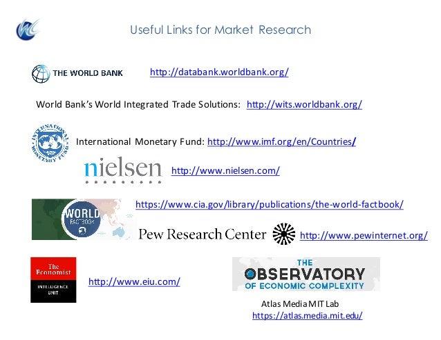 AtlasMediaMITLab https://atlas.media.mit.edu/ Useful Links for Market Research http://databank.worldbank.org/ https://w...
