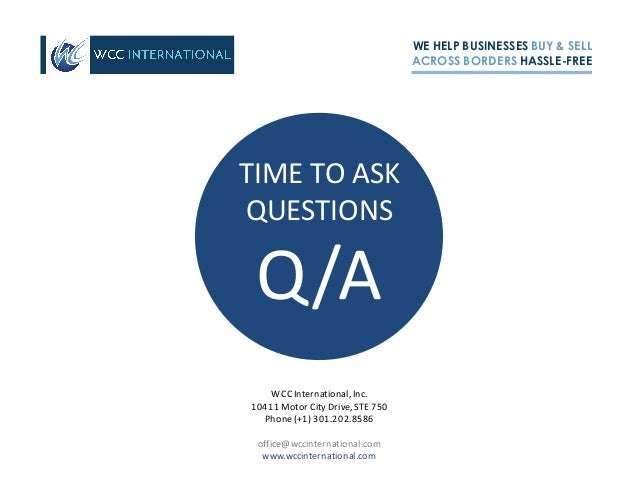 TIMETOASK QUESTIONS Q/A WE HELP BUSINESSES BUY & SELL ACROSS BORDERS HASSLE-FREE WCCInternational,Inc. 10411MotorCit...