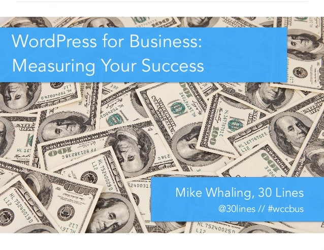 WordPress for Business: Measuring Your Success Mike Whaling, 30 Lines @30lines // #wccbus