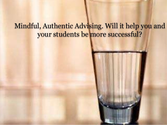 Mindful, Authentic Advising. Will it help you and your students be more successful?