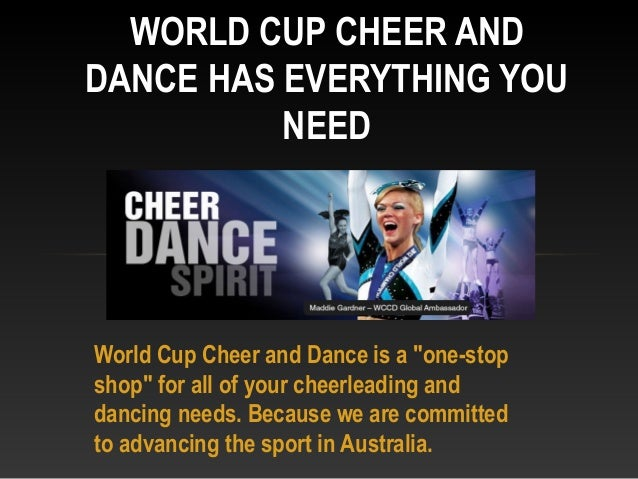 "World Cup Cheer and Dance is a ""one-stopshop"" for all of your cheerleading anddancing needs. Because we are committedto ad..."