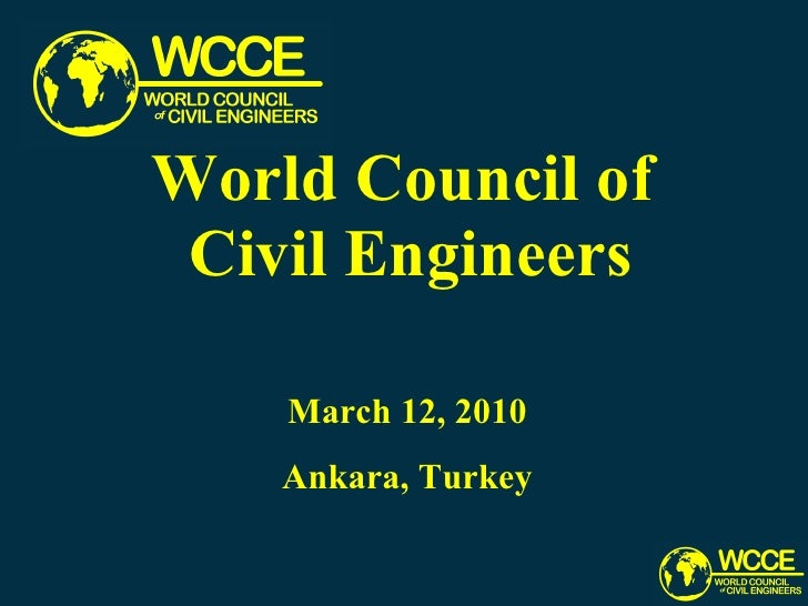 World Council of  Civil Engineers March 12, 2010 Ankara, Turkey