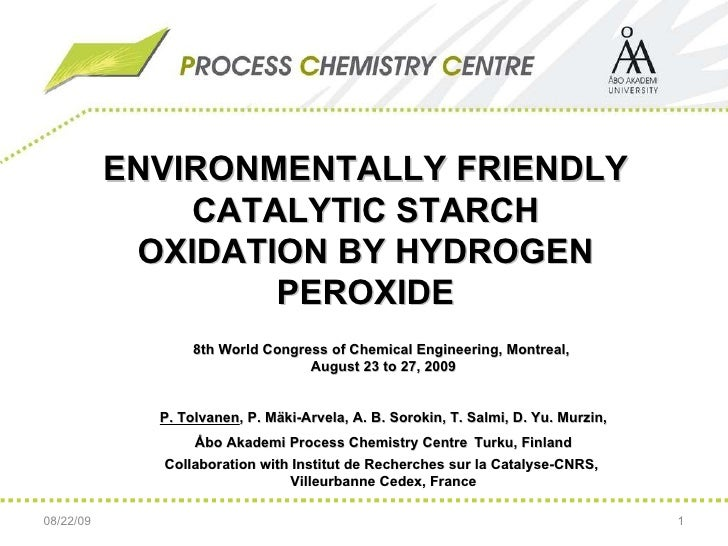 08/22/09 ENVIRONMENTALLY FRIENDLY CATALYTIC STARCH OXIDATION BY HYDROGEN PEROXIDE 8th World Congress of Chemical Engineeri...