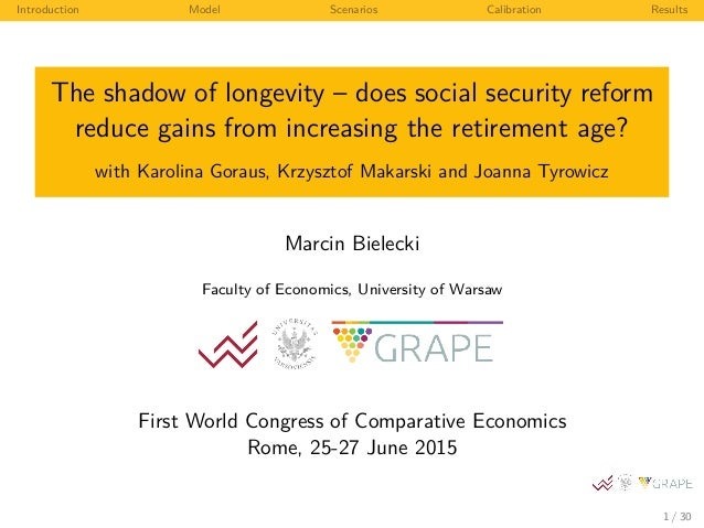 Introduction Model Scenarios Calibration Results The shadow of longevity – does social security reform reduce gains from i...