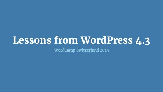 Lessons from WordPress 4.3 WordCamp Switzerland 2015