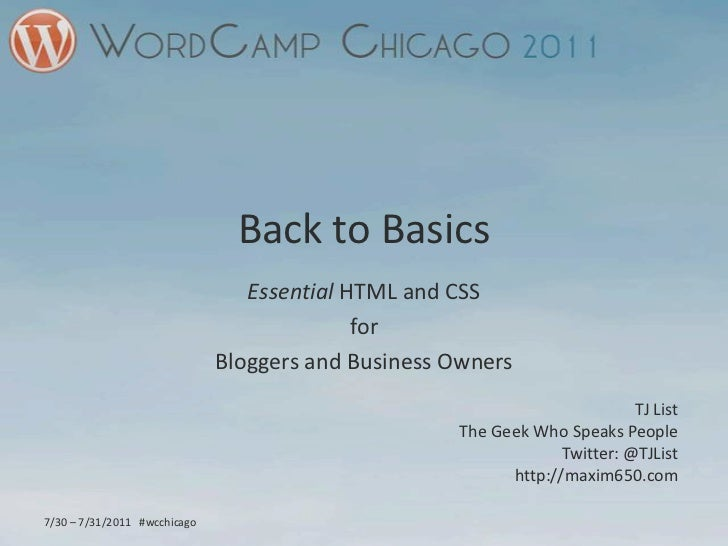 Back to Basics<br />Essential HTML and CSS<br />for<br />Bloggers and Business Owners<br />TJ List<br />The Geek Who Speak...