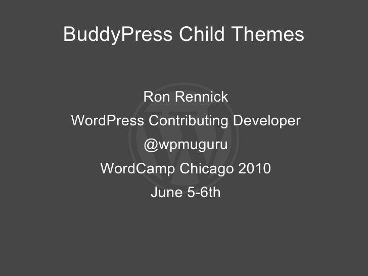 BuddyPress Child Themes <ul><li>Ron Rennick </li></ul><ul><li>WordPress Contributing Developer </li></ul><ul><li>@wpmuguru...