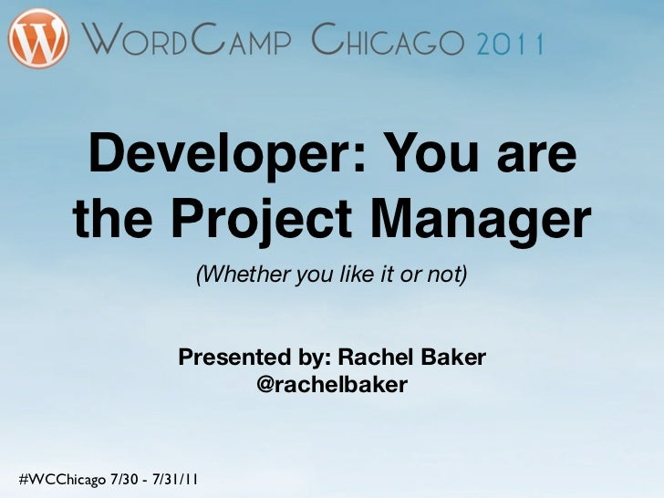 Developer: You are       the Project Manager                        (Whether you like it or not)                     Prese...