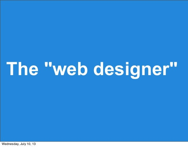 "The ""web designer"" Wednesday, July 10, 13"