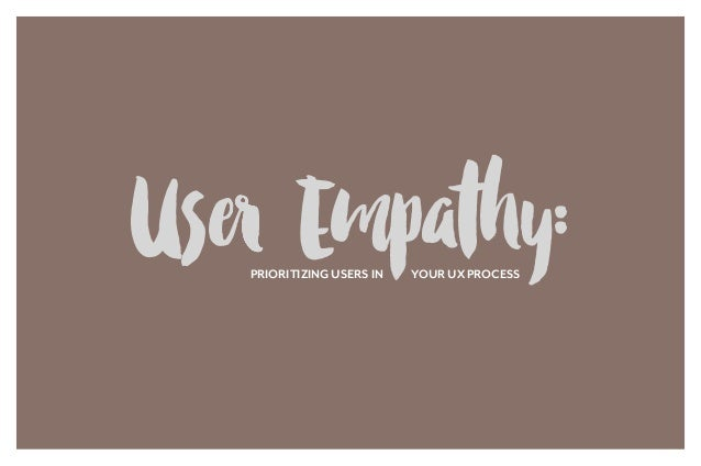 User Empathy:PRIORITIZING USERS IN YOUR UX PROCESS