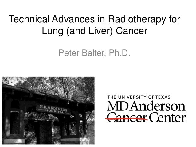 Technical Advances in Radiotherapy for Lung (and Liver) Cancer Peter Balter, Ph.D.