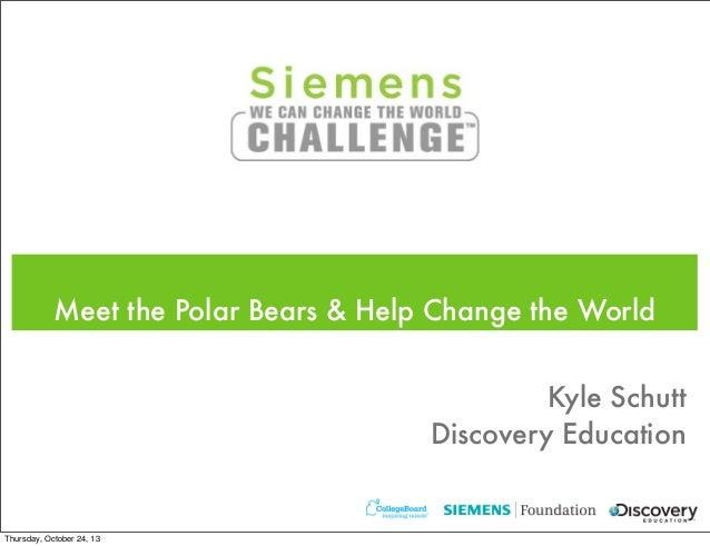 Meet the Polar Bears & Help Change the World Kyle Schutt Discovery Education  Thursday, October 24, 13