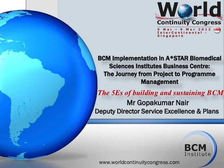 BCM Implementation in A*STAR Biomedical    Sciences Institutes Business Centre:  The Journey from Project to Programme    ...