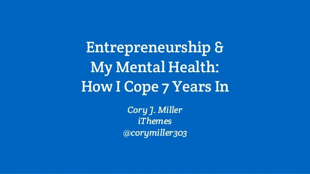 Entrepreneurship & My Mental Health: How I Cope 7 Years In Cory J. Miller iThemes @corymiller303