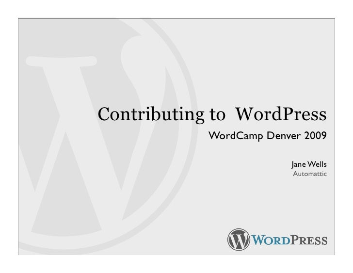 Contributing to WordPress             WordCamp Denver 2009                            Jane Wells                          ...