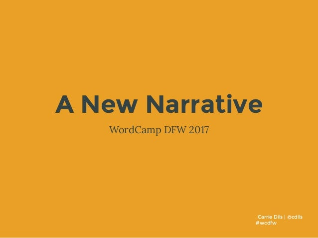 Carrie Dils | @cdils #wcdfw A New Narrative WordCamp DFW 2017