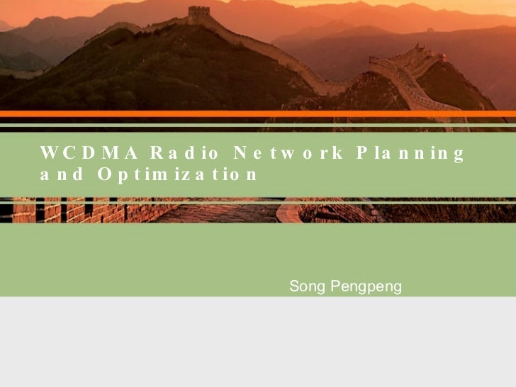WCDMA Radio Network Planning and Optimization Song Pengpeng