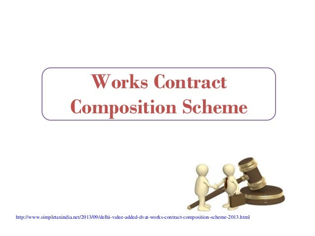 Works Contract Composition Scheme http://www.simpletaxindia.net/2013/09/delhi-value-added-dvat-works-contract-composition-...